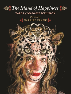 The Island of Happiness: Tales of Madame d'Aulnoy Cover Image