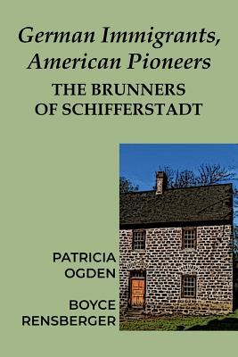 German Immigrants, American Pioneers: The Brunners of Schifferstadt Cover Image