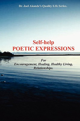 Self-Help Poetic Expressions. for Encouragement, Healing, Healthy Living, Relationships Cover Image