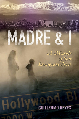 Madre and I: A Memoir of Our Immigrant Lives (Writing in Latinidad: Autobiographical Voices of U.S. Latinos/as) Cover Image