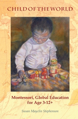 Child of the World: Montessori, Global Education for Age 3-12+ Cover Image
