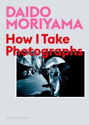 Daido Moriyama: How I Take Photographs Cover Image
