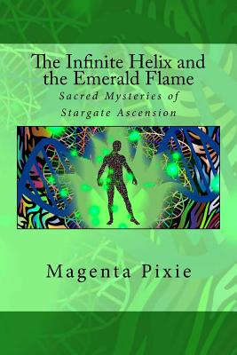 The Infinite Helix and the Emerald Flame: Sacred Mysteries of Stargate Ascension Cover Image