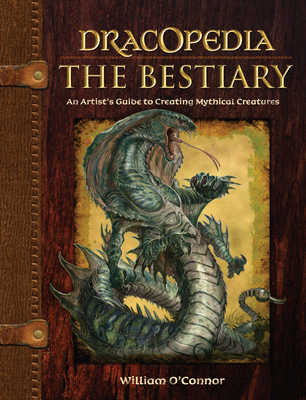 Dracopedia the Bestiary: An Artist's Guide to Creating Mythical Creatures Cover Image