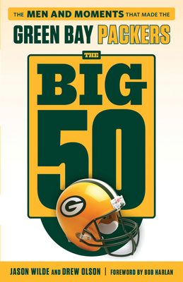 The Big 50: Green Bay Packers: The Men and Moments that Made the Green Bay Packers Cover Image