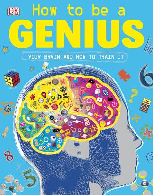 How to be a Genius: Your Brain and How to Train It Cover Image