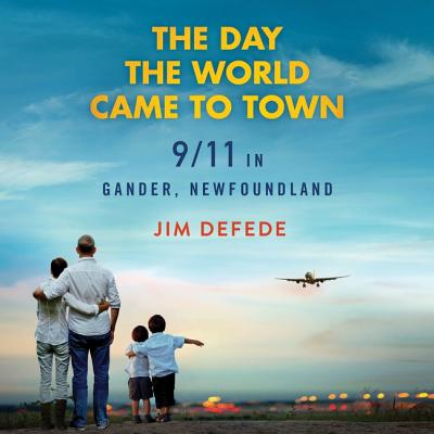The Day the World Came to Town Lib/E: 9\/11 in Gander, Newfoundland Cover Image