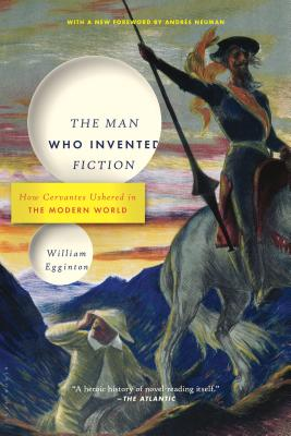 The Man Who Invented Fiction: How Cervantes Ushered in the Modern World Cover Image