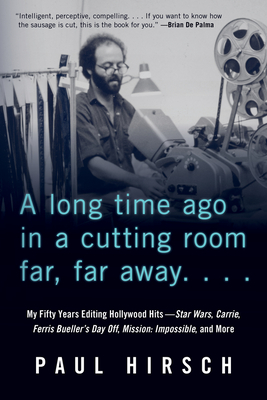A Long Time Ago in a Cutting Room Far, Far Away: My Fifty Years Editing Hollywood Hits—Star Wars, Carrie, Ferris Bueller's Day Off, Mission: Impossible, and More Cover Image