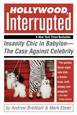 Hollywood, Interrupted: Insanity Chic in Babylon--The Case Against Celebrity Cover Image