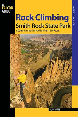 Rock Climbing Smith Rock State Park: A Comprehensive Guide to More Than 1,800 Routes (Where to Climb) Cover Image