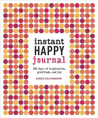 Instant Happy Journal: 365 Days of Inspiration, Gratitude, and Joy Cover Image