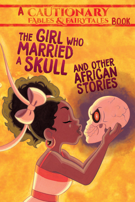 The Girl Who Married a Skull: And Other African Stories Cover Image
