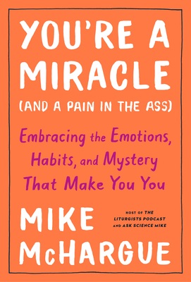 You're a Miracle (and a Pain in the Ass): Embracing the Emotions, Habits, and Mystery That Make You You Cover Image