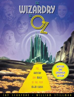 The Wizardry of Oz: The Artistry and Magic of the 1939 MGM Classic Revised and Expanded Edition Cover Image