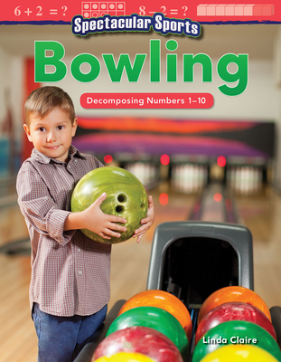 Spectacular Sports: Bowling: Decomposing Numbers 1-10 (Mathematics Readers) Cover Image