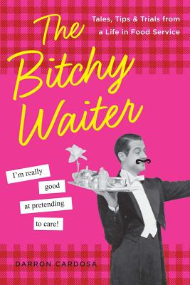 The Bitchy Waiter: Tales, Tips & Trials from a Life in Food Service Cover Image