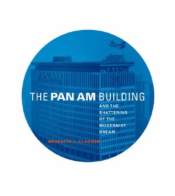 The Pan Am Building and the Shattering of the Modernist Dream Cover Image