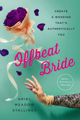 Offbeat Bride: Create a Wedding That's Authentically YOU Cover Image
