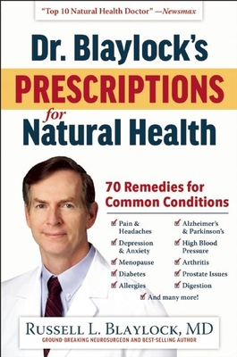 Dr. Blaylock's Prescriptions for Natural Health: 70 Remedies for Common Conditions Cover Image