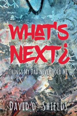 What's Next?: Things My Dad Never Told Me Cover Image
