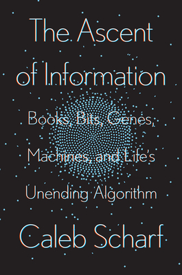 The Ascent of Information: Books, Bits, Genes, Machines, and Life's Unending Algorithm Cover Image