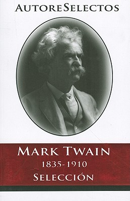 Mark Twain: 1835-1910 Seleccion = Mark Twain (Autore Selectos) Cover Image