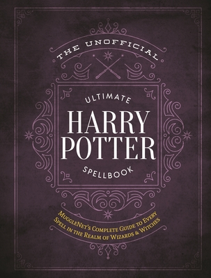 The Unofficial Ultimate Harry Potter Spellbook: A complete reference guide to every spell in the wizarding world (The Unofficial Harry Potter Reference Library) Cover Image
