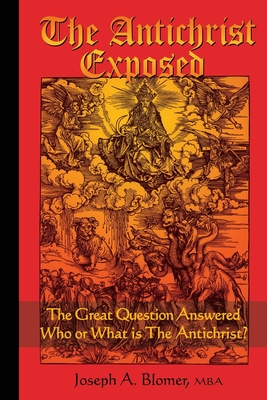 The Antichrist Exposed: The Great Question Answered, Who or What is the Antichrist Cover Image