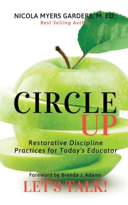 Circle Up, Let's Talk!: Restorative Discipline Practices for Today's Educator Cover Image