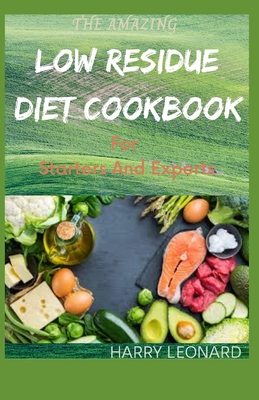 THE AMAZING LOW RESIDUE DIET COOKBOOK For Starters And Experts: Easy And Delicious Recipes for People with Crohn's Disease, Ulcerative Colitis and Div Cover Image