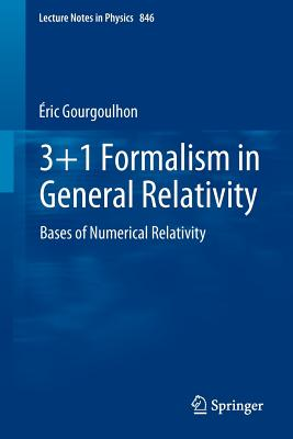 3+1 Formalism in General Relativity: Bases of Numerical Relativity (Lecture Notes in Physics #846) Cover Image