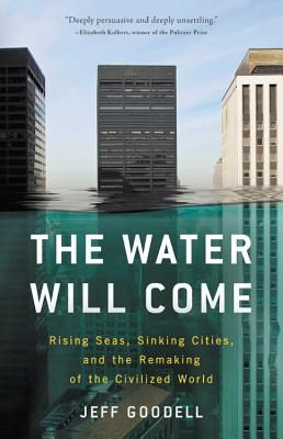 The Water Will Come: Rising Seas, Sinking Cities, and the Remaking of the Civilized World Cover Image