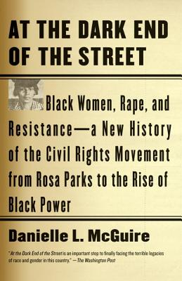 At the Dark End of the Street: Black Women, Rape, and Resistance--A New History of the Civil Rights Movement  from Rosa Parks to the Rise of Black Power Cover Image
