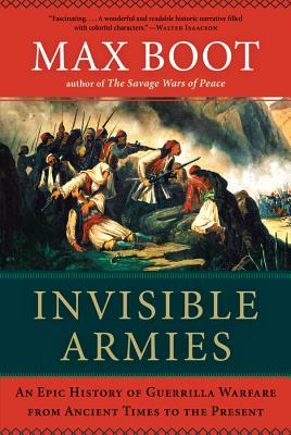 Invisible Armies: An Epic History of Guerrilla Warfare from Ancient Times to the Present Cover Image