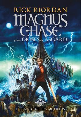 El barco de los muertos / The Ship of the Dead (Serie Magnus Chase y los Dioses de Asgard /  Magnus Chase and the Gods of Asgard Series #3) Cover Image