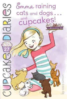 Emma Raining Cats and Dogs . . . and Cupcakes! (Cupcake Diaries #27) Cover Image