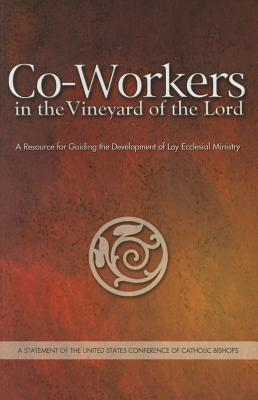 Co-Workers in the Vineyard of the Lord: A Resource for Guiding the Development of Lay Ecclesial Ministry Cover Image
