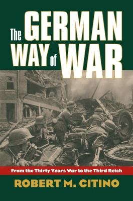 The German Way of War: From the Thirty Years' War to the Third Reich (Modern War Studies) Cover Image