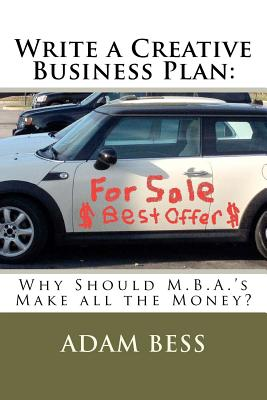 Write a Creative Business Plan: Why Should M.B.A.'s Make All the Money? Cover Image