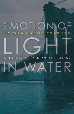 The Motion Of Light In Water: Sex And Science Fiction Writing In The East Village Cover Image