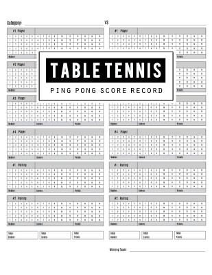 Table Tennis Score Record: Table Tennis Game Record Keeper Book, Table Tennis Scoresheet, Table Tennis Score Card, Ping Pong Writing Note, Report Cover Image