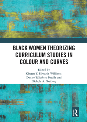 Black Women Theorizing Curriculum Studies in Colour and Curves Cover Image