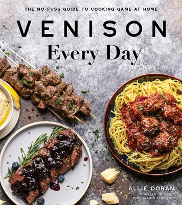 Venison Every Day: The No-Fuss Guide to Cooking Game at Home Cover Image