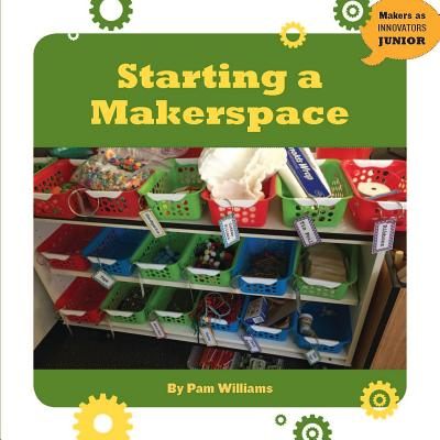Starting a Makerspace (Makers as Innovators) Cover Image