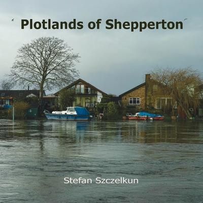 Plotlands of Shepperton: Photographs 2004 - 2016 Cover Image