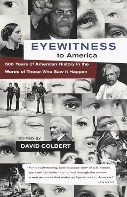 Eyewitness to America: 500 Years of American History in the Words of Those Who Saw It Happen Cover Image