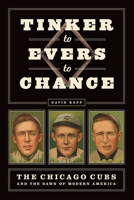 Tinker to Evers to Chance: The Chicago Cubs and the Dawn of Modern America Cover Image