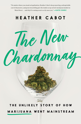 The New Chardonnay: The Unlikely Story of How Marijuana Went Mainstream Cover Image
