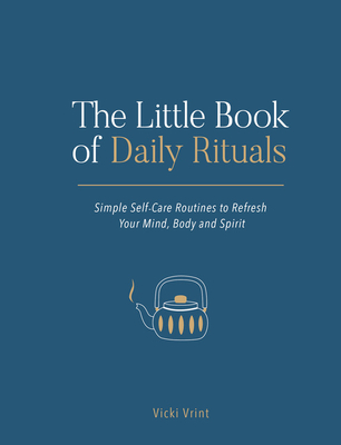 The Little Book of Daily Rituals: Simple self-care routines to refresh your mind, body and spirit Cover Image